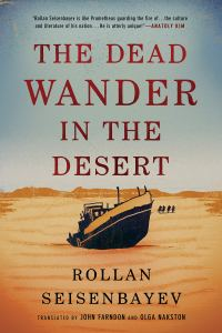 The Dead Wander in the Desert, Rollan Seisenbayev, John Farndon (trans), Olga Nakston (trans) (AmazonCrossing, September 2019)