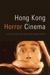Hong Kong Horror Cinema, Gary Bettinson (ed), Daniel Martin (ed) (Edinburgh University Press, paperback edition, September 2019)