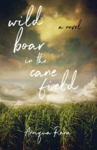 Wild Boar in the Cane Field: A Novel, Anniqua Rana (She Writes Press, September 2019)