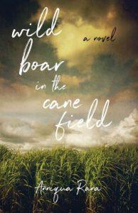 Wild Boar in the Cane Field: A Novel, Anniqua Rana (She Writes Press, September 2019)