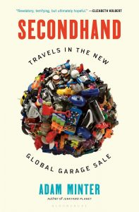 Secondhand: Travels in the New Global Garage Sale, Adam Minter (Bloomsbury, November 2019)