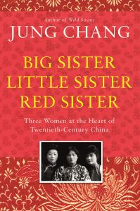 Big Sister, Little Sister, Red Sister: Three Women at the Heart of Twentieth-Century China, Jung Chang (Penguin, Knopf, October 2019)