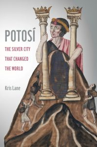 Potosi: The Silver City That Changed the World, Kris Lane (University of California Press, May 2019)