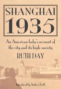 Shanghai 1935: Shanghai 1935, Ruth Day, Andrew Field (intro) (Earnshaw Books, February 2019)