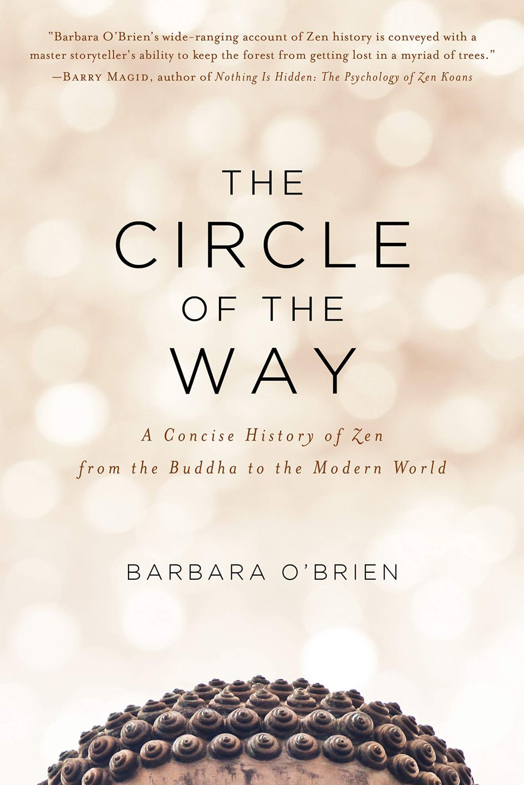 The Circle of the Way: A Concise History of Zen from the Buddha to the Modern, Barbara O'Brien (Shambhala, November 2019)