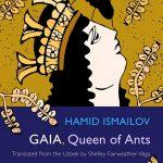 Gaia, Queen of Ants, Hamid Ismailov, Shelley Fairweather-Vega (trans) (Syracuse University Press, November 2019)