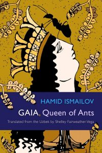 Gaia, Queen of Ants, Hamid Ismailov, Shelley Fairweather-Vega (trans) (Syracuse University Press, November 2019)