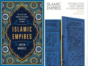 Islamic Empires The Cities that Shaped Civilization From Mecca to Dubai, Justin Marozzi (Pegasus, February 2020; Allen Lane, August 2019)