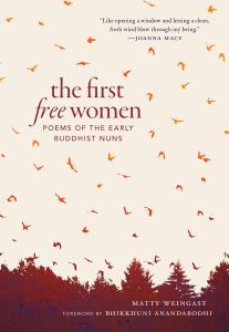 The First Free Women: Poems of the Early Buddhist Nuns, Matty Weingast (trans) (Shambhala, February 2020)