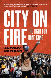 City on Fire: the fight for Hong Kong, Antony Dapiran (Scribe, march 2020)