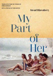 My Part Of Her, Javad Djavahery, Emma Ramadan (trans) (Restless Books, February 2020)