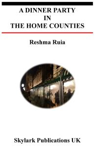 A Dinner Party in the Home Counties, Reshma Ruia (Skylark, October 2019)