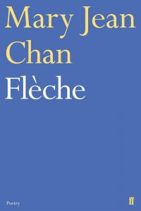 Flèche, Mary Jean Chan (Faber & Faber, March 2020)