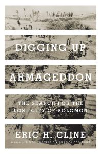 Digging Up Armageddon: The Search for the Lost City of Solomon, Eric H Cline (Princeton University Press, March 2020)