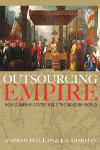 Outsourcing Empire: How Company-States Made the Modern World, Andrew Phillips and JC Sharman (Princeton University Press, June 2020)