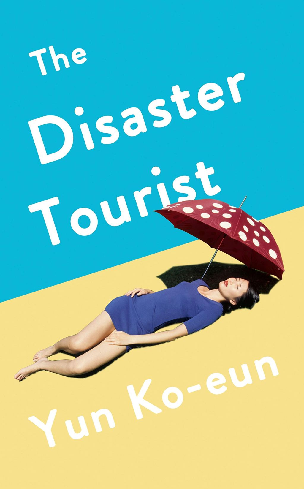 The Disaster Tourist, Yun Ko-Eun, Lizzie Buehler (trans) (Counterpoint, August 2020; Serpent's Tail, July 2020)