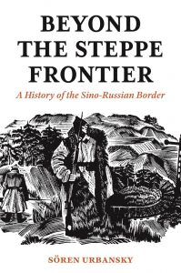 Beyond the Steppe Frontier: A History of the Sino-Russian Border, by Sören Urbansky (Princeton University Press, January 2020)