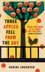 Three Apples Fell from the Sky, Narine Abgaryan, Lisa C Hayden (trans) (Oneworld, March 2020)