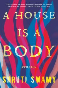 A House Is a Body: Stories. Shruti Swamy (Algonquin Books, August 2020)