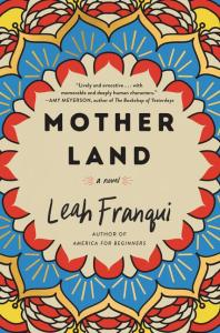 Mother Land, Leah Franqui (William Morrow, July 2020)