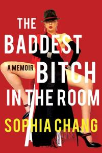 The Baddest Bitch in the Room: A Memoir, Sophia Chang (Catapult, September 2020)
