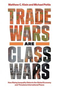 Trade Wars Are Class Wars: How Rising Inequality Distorts the Global Economy and Threatens International Peace, Matthew C Klein, Michael Pettis (Yale University Press, May 2020)