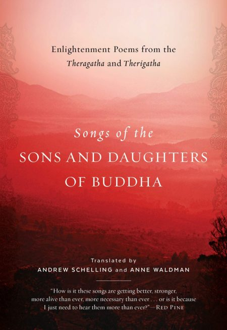 Songs of the Sons and Daughters of Buddha: Enlightenment Poems from the Theragatha and Therigatha, Andrew Schelling (trans), Anne Waldman (trans) (Shambhala, July 2020)