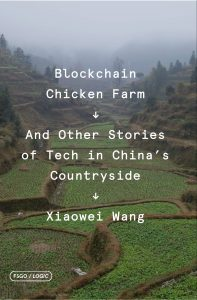 Blockchain Chicken Farm: And Other Stories of Tech in China's Countryside, Xiaowei Wang (FSG Originals, October 2020)
