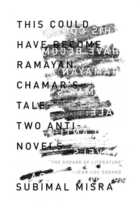 This Could Have Become Ramayan Chamar's Tale: Two Anti-Novels, Subimal Misra, V Ramaswamy (trans) (Open Letter, July 2020; Harper Perennial India, January 2019)