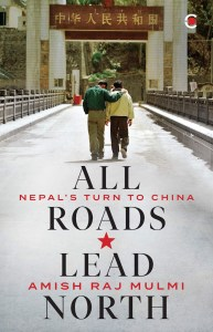 All Roads Lead North: Nepal's Turn to China, Amish Raj Mulmi (Context, March 2021)
