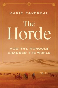 The Horde: How the Mongols Changed the World, Marie Favereau (Harvard University Press, April 2020)