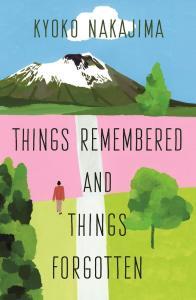 Things Remembered and Things Forgotten: Stories, Kyoko Nakajima, Ginny Takemori (trans), Ian MacDonald (trans) (Sort of Books, May 2021)