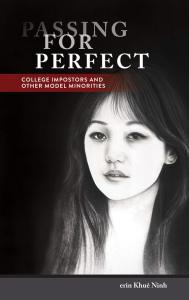 Passing for Perfect: College Impostors and Other Model Minorities, erin Khuê Ninh (Temple University Press, 2021)