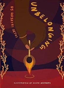 Unbelonging, Gayatri Sethi,Divya Seshadri (illus) (Mango and Marigold Press, August 2021)