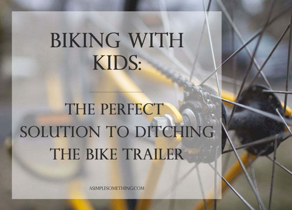 Biking With Kids: The Perfect Solution to Ditching the Bike