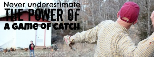 Never Underestimate the power of a game of catch