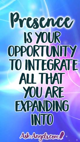 Spiritual Presence is your opportunity to integrate all that you are expanding into.