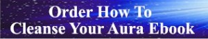 Order How To Cleanse Your Aura Ebook