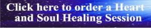 Click here to order a Heart and Soul Healing Session