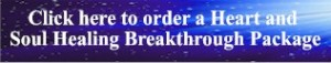 Click Here to order a Heart and Soul Breakthrough Package