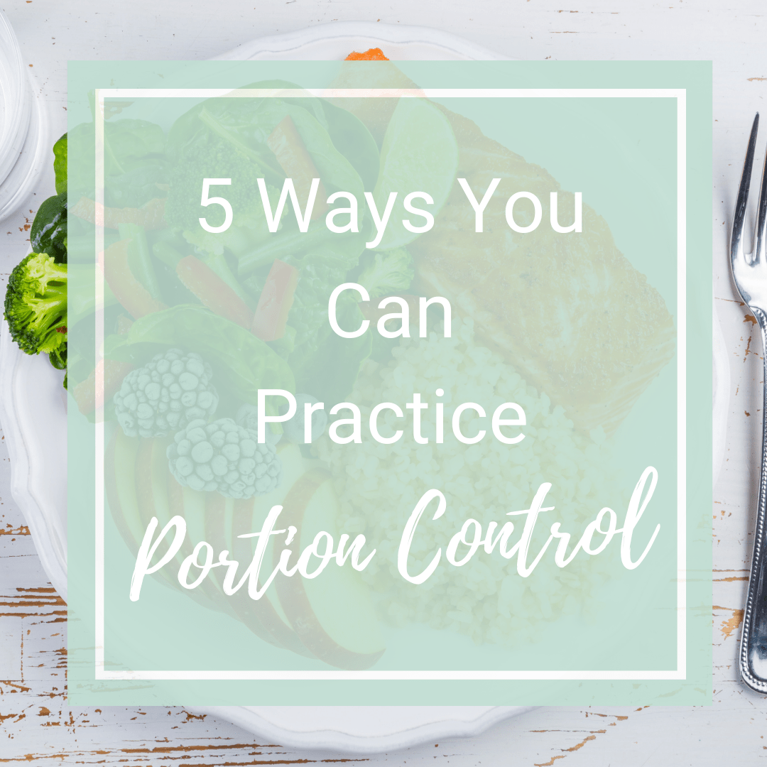 5 Ways You Can Practice Portion Control