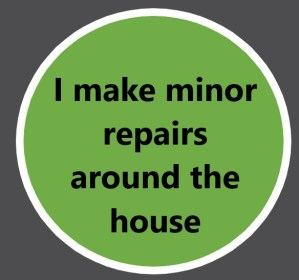 I make minor repairs around the house