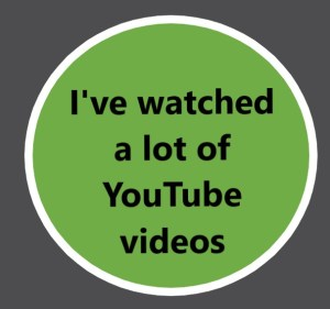 I've Watched a lot of YouTube videos