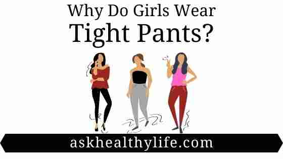Tight wear pants girls why Why do