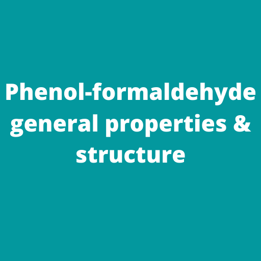 Phenol-formaldehyde general properties and it's structure