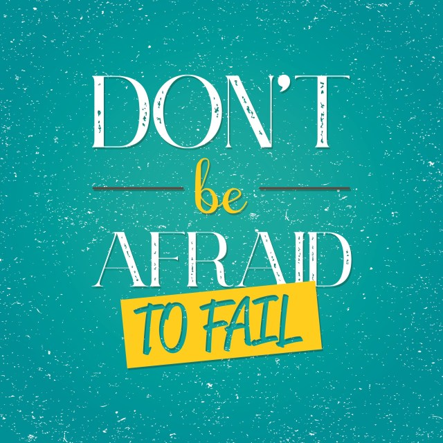 Be ready to fail