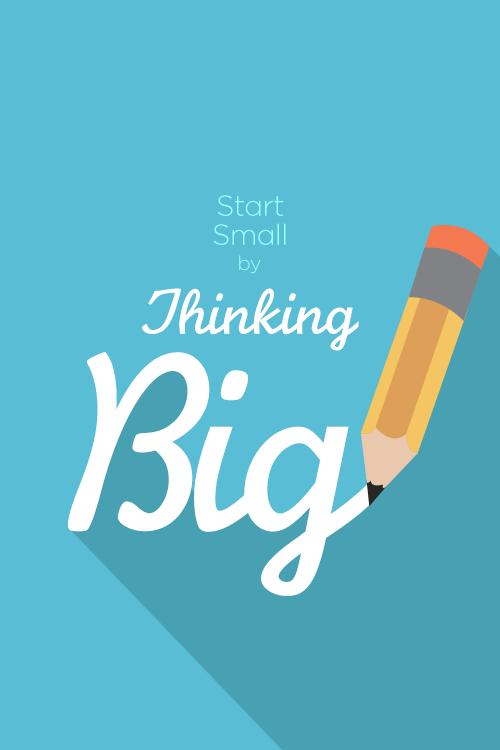 start-small-thinking-big