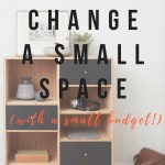How to Change a Small Space (with a small budget!)