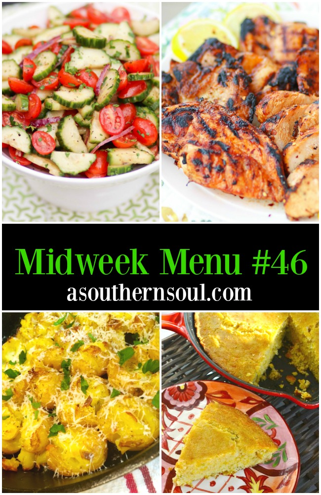 Midweek Menu #46 with sweet heat grilled chicken, tomato cucumber salad, skillet smashed potatoes and green chilies cheese cornmbread is what we're cooking this week!
