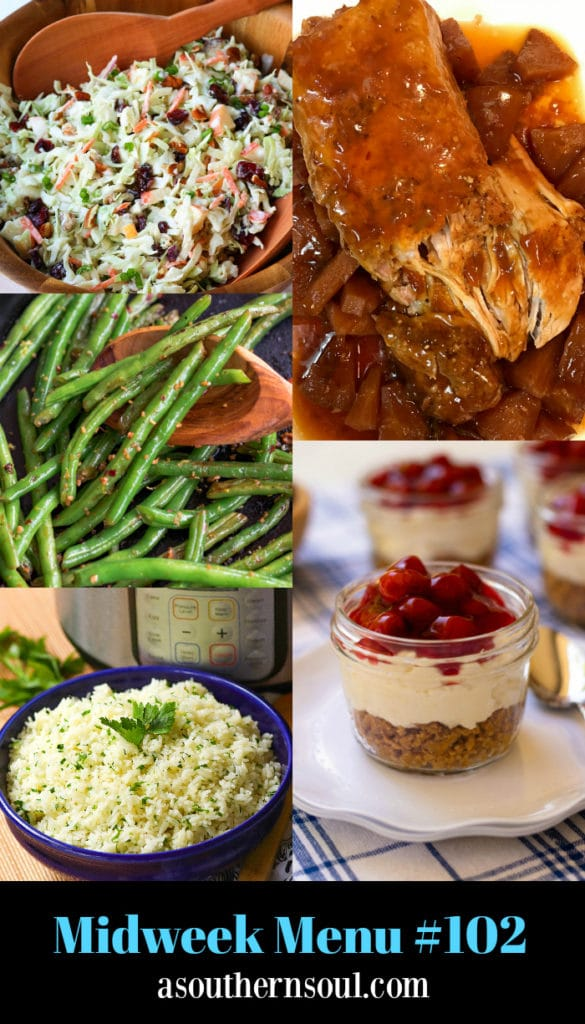 Midweek Menu #102 features Cranberry Pecan Slaw, Skillet Green Beans, Instant Pot Garlic and Herb Rice, Crock Pot Pork tenderloin With Fresh Pineapple and No Bake Cherry Delight in Jars.